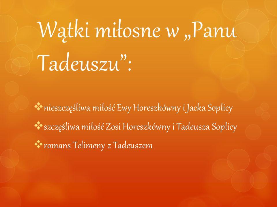 Wątki miłosne w Panu Tadeuszu: nieszczęśliwa miłość Ewy Horeszkówny i Jacka Soplicy szczęśliwa miłość Zosi Horeszkówny i Tadeusza Soplicy romans Telim