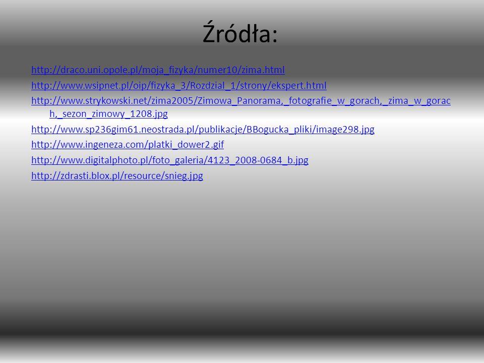 Źródła: http://draco.uni.opole.pl/moja_fizyka/numer10/zima.html http://www.wsipnet.pl/oip/fizyka_3/Rozdzial_1/strony/ekspert.html http://www.strykowsk