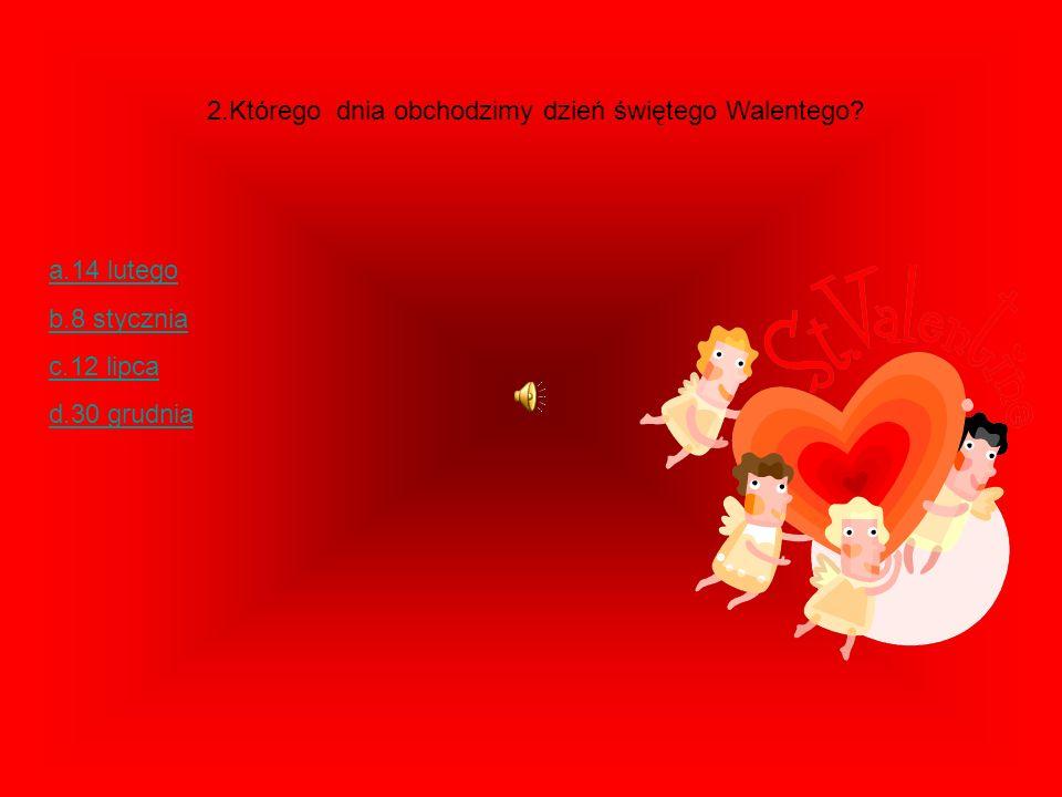 2.Którego dnia obchodzimy dzień świętego Walentego.