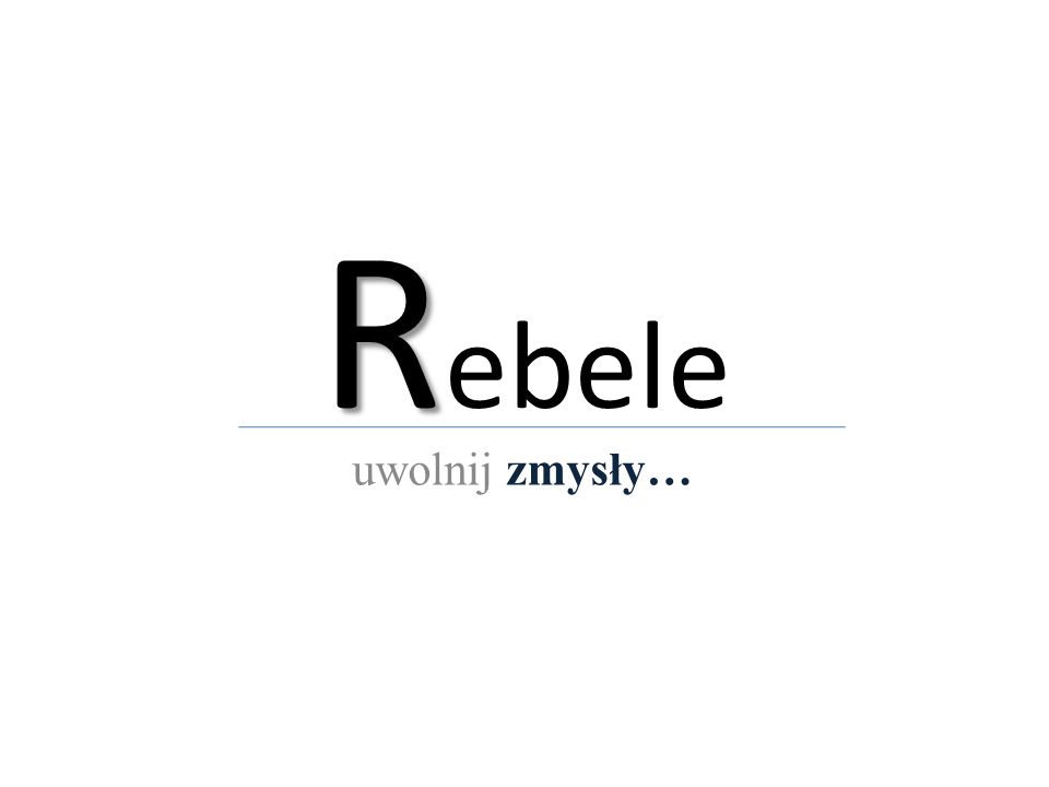 R R ebele uwolnij zmysły…