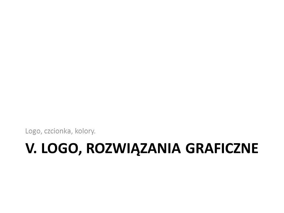V. LOGO, ROZWIĄZANIA GRAFICZNE Logo, czcionka, kolory.