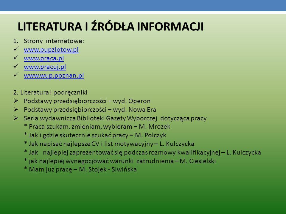 LITERATURA I ŹRÓDŁA INFORMACJI 1.Strony internetowe: www.pupzlotow.pl www.praca.pl www.pracuj.pl www.wup.poznan.pl 2.