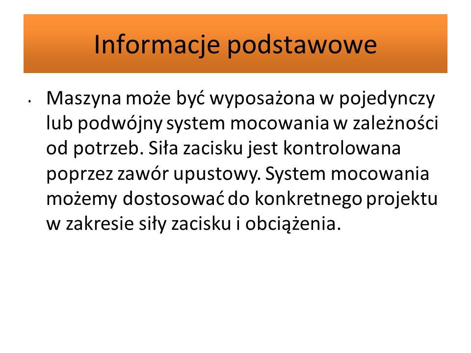 Informacje podstawowe Maszyna może być wyposażona w pojedynczy lub podwójny system mocowania w zależności od potrzeb.