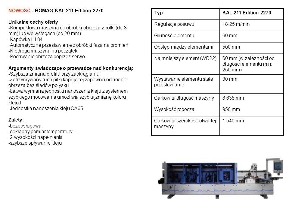 TypKAL 211 Edition 2270 Regulacja posuwu18-25 m/min Grubość elementu60 mm Odstęp między elementami500 mm Najmniejszy element (WD22)60 mm (w zależności
