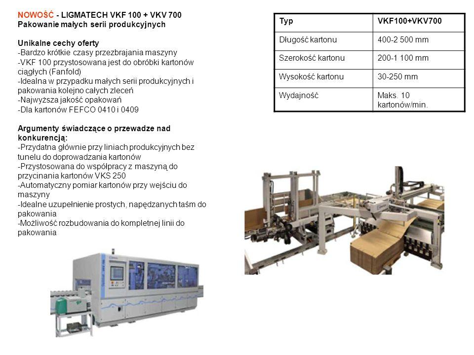 TypVKF100+VKV700 Długość kartonu400-2 500 mm Szerokość kartonu200-1 100 mm Wysokość kartonu30-250 mm WydajnośćMaks. 10 kartonów/min. NOWOŚĆ - LIGMATEC