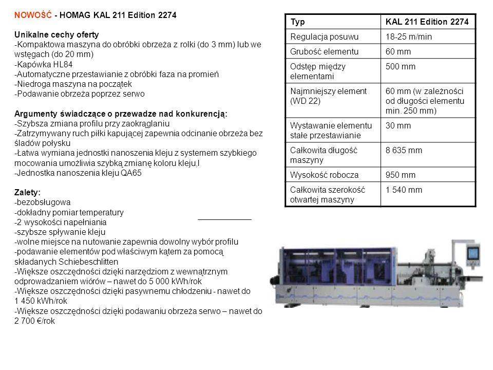 NOWOŚĆ - HOMAG KAL 211 Edition 2274 Unikalne cechy oferty -Kompaktowa maszyna do obróbki obrzeża z rolki (do 3 mm) lub we wstęgach (do 20 mm) -Kapówka