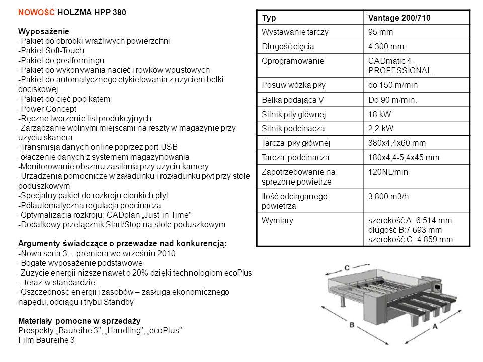 NOWOŚĆ - HOLZMA HPL 430 z magazynem TLF 420 Wyposażenie -Pakiet do podawania płyt -Power Concept -Pakiet do wykonywania nacięć i rowków wpustowych -Pakiet do automatycznego etykietowania z użyciem belki dociskowej -Połaczenie danych z magazynem BARGSTEDT TFL 420 -Wyświetlacz ilości odkładanych sztapli dla wózka do odkładania elementów -Dodatkowy przełącznik Start/Stop na stole poduszkowym -Sieć teleserwisowa -Zarządzanie wolnymi miejscami na reszty w magazynie przy użyciu skanera -Transmisja danych online poprzez port USB -Monitorowanie obszaru zasilania przy użyciu kamery -Parametry ustawiane w zależności od rodzaju materiału -Agregat do postformingu -Magazyn elementów -Urządzenie do obracania -Aktywacja chwytaków, pneumatyczne ograniczniki przy brzegowaniu Argumenty świadczące o przewadze nad konkurencją: -nowa seria 4 – premiera na targach LIGNA -wydajność w atrakcyjnej cenie -Zużycie energii niższe nawet o 20% dzięki technologiom ecoPlus – teraz w standardzie -Oszczędność energii i zasobów – zasługa ekonomicznego napędu, odciągu i trybu Standby Materiały pomocne w sprzedaży Prospekty Baureihe 4 NEW , Handling , ecoPlus Film: Baureihe 4 TypHPL 430/43/22 Wystawanie tarczy125 mm Długość cięcia4 300 mm OprogramowanieCADmatic 4 PROFESSIONAL Posuw wózka piłydo 150 m/min Belka podająca Vdo 90 m/min.