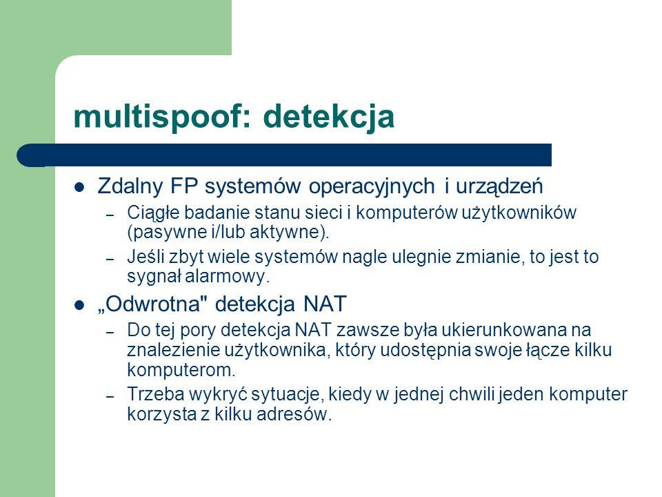 multispoof: detekcja Zdalny FP systemów operacyjnych i urządzeń – Ciągłe badanie stanu sieci i komputerów użytkowników (pasywne i/lub aktywne). – Jeśl