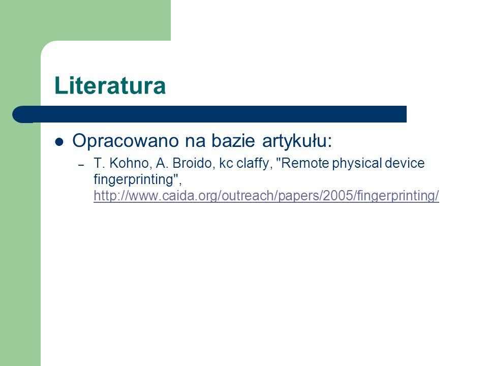 Literatura Opracowano na bazie artykułu: – T. Kohno, A. Broido, kc claffy,