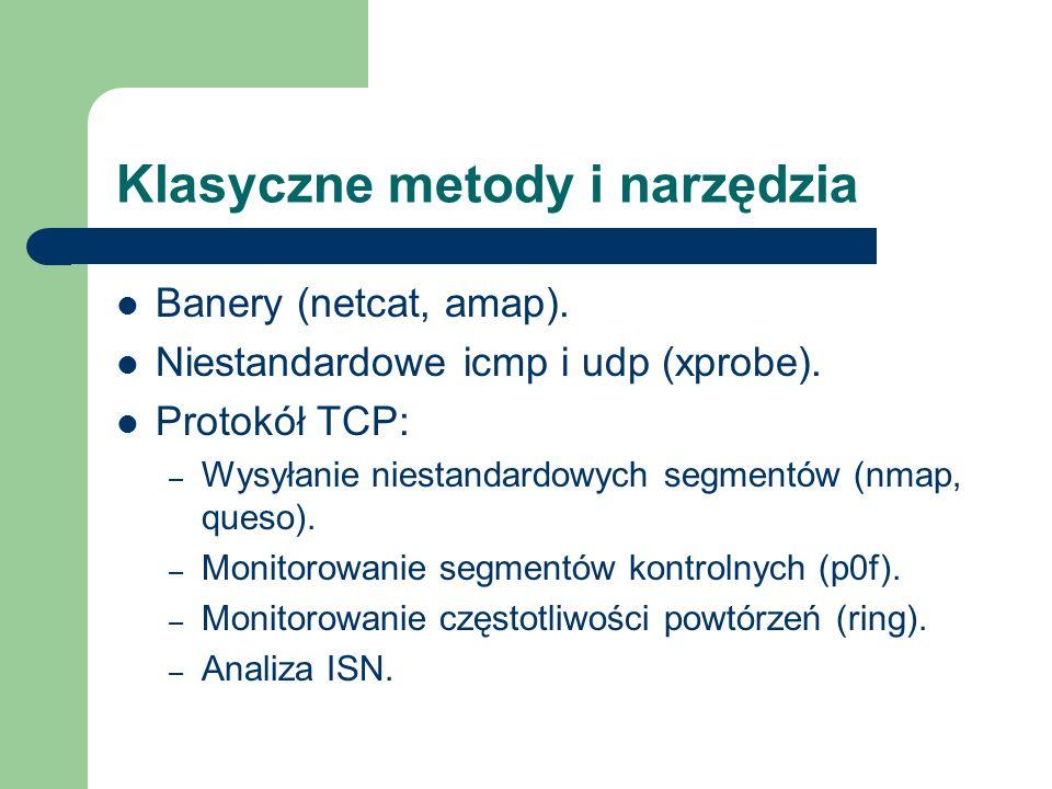 Klasyczne metody i narzędzia Banery (netcat, amap). Niestandardowe icmp i udp (xprobe). Protokół TCP: – Wysyłanie niestandardowych segmentów (nmap, qu