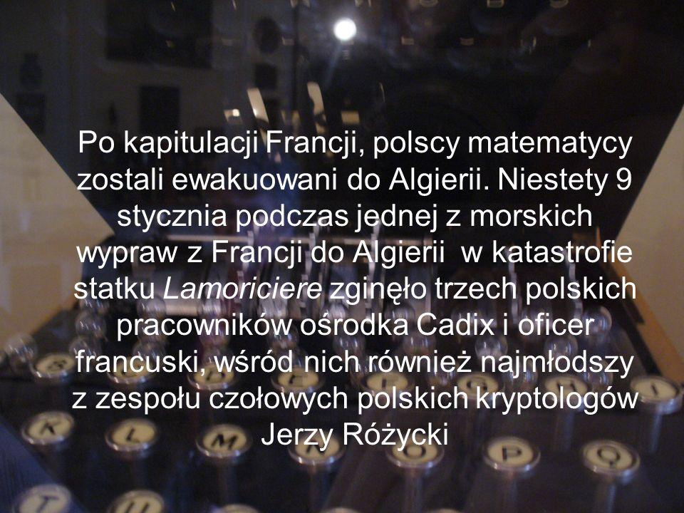 Po kapitulacji Francji, polscy matematycy zostali ewakuowani do Algierii. Niestety 9 stycznia podczas jednej z morskich wypraw z Francji do Algierii w