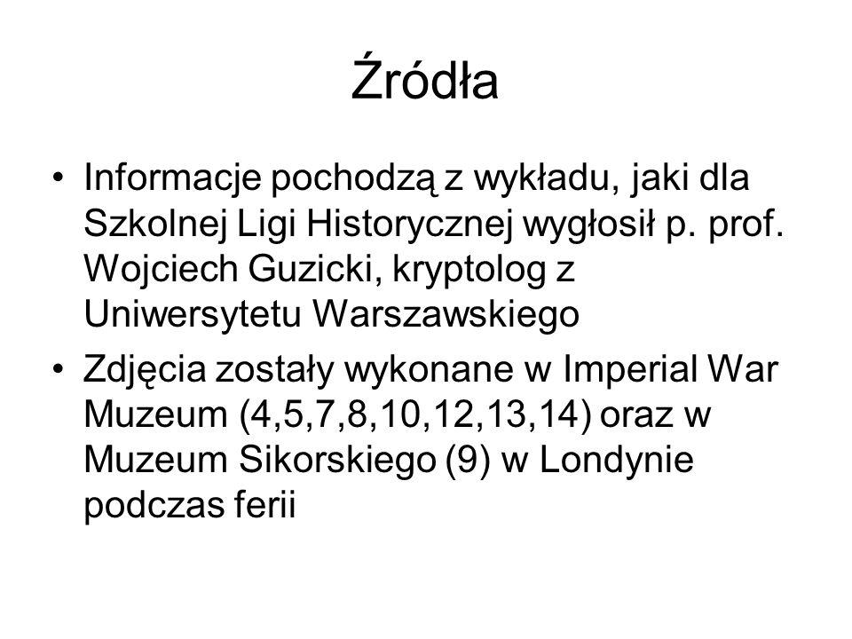 Źródła Informacje pochodzą z wykładu, jaki dla Szkolnej Ligi Historycznej wygłosił p. prof. Wojciech Guzicki, kryptolog z Uniwersytetu Warszawskiego Z
