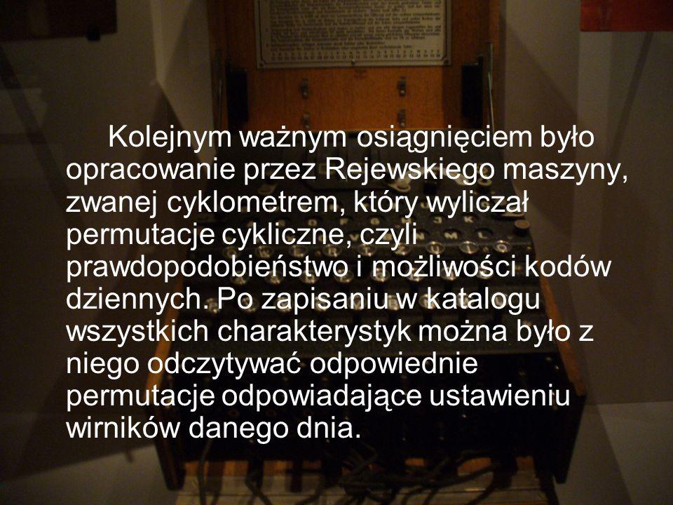 Kolejnym ważnym osiągnięciem było opracowanie przez Rejewskiego maszyny, zwanej cyklometrem, który wyliczał permutacje cykliczne, czyli prawdopodobień