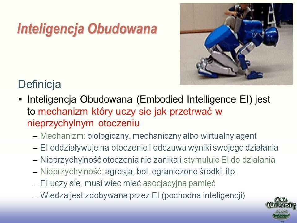 EE141 Inteligencja Obudowana Definicja Inteligencja Obudowana (Embodied Intelligence EI) jest to mechanizm który uczy sie jak przetrwać w nieprzychyln