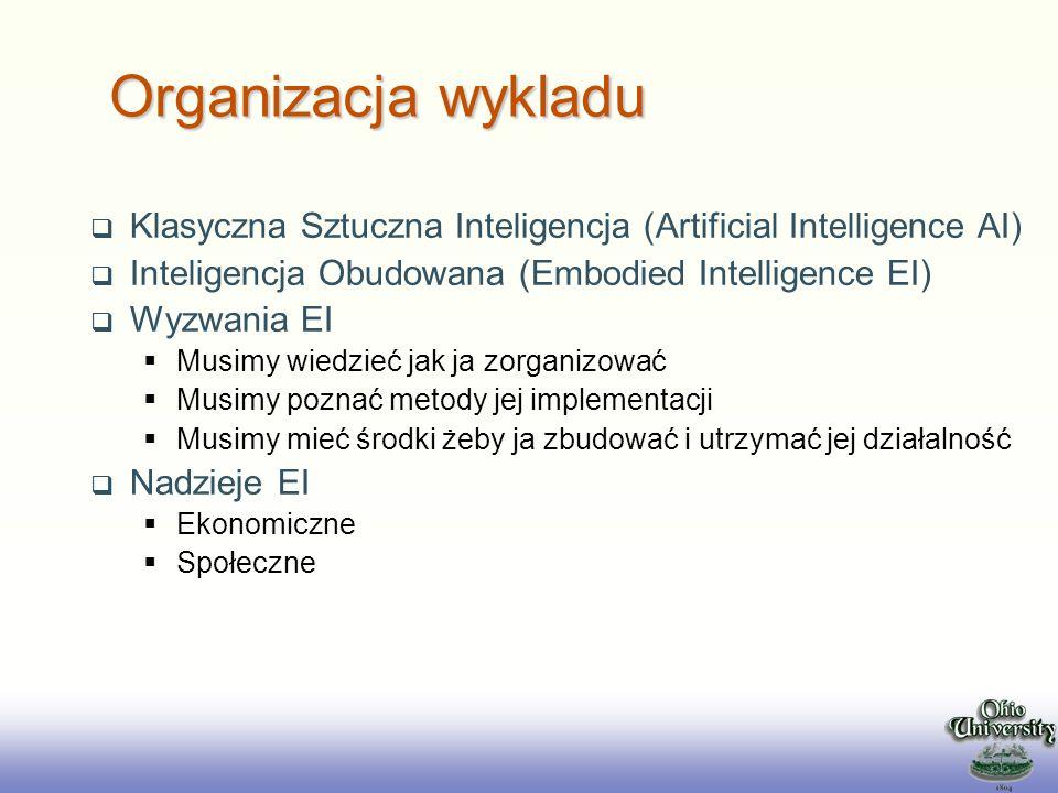 EE141 Klasyczna Sztuczna Inteligencja (Artificial Intelligence AI) Inteligencja Obudowana (Embodied Intelligence EI) Wyzwania EI Musimy wiedzieć jak j