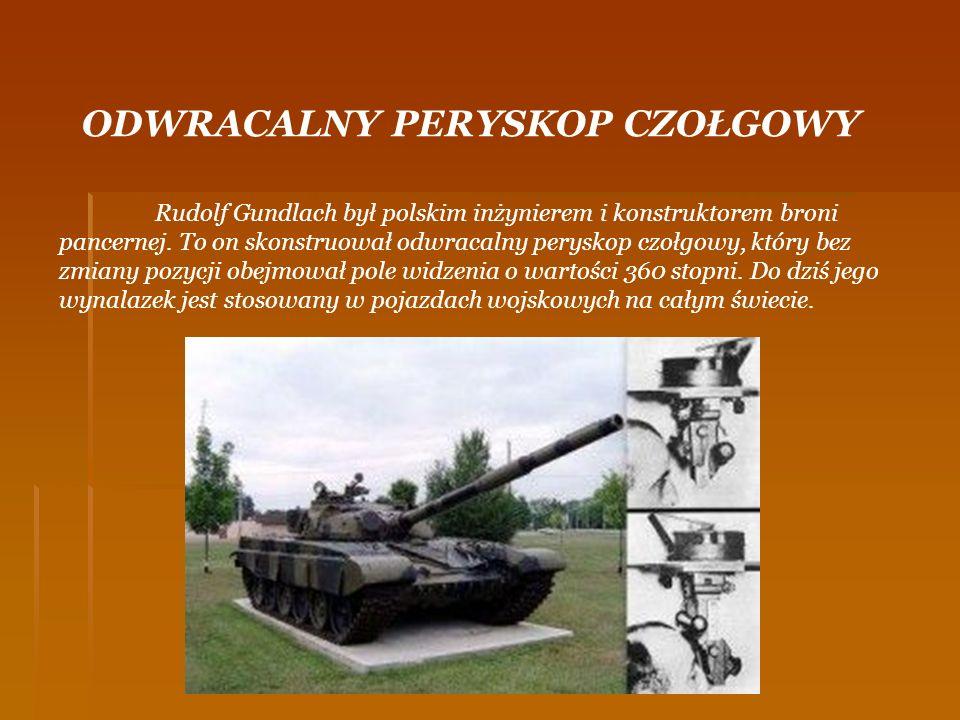 Rudolf Gundlach był polskim inżynierem i konstruktorem broni pancernej. To on skonstruował odwracalny peryskop czołgowy, który bez zmiany pozycji obej