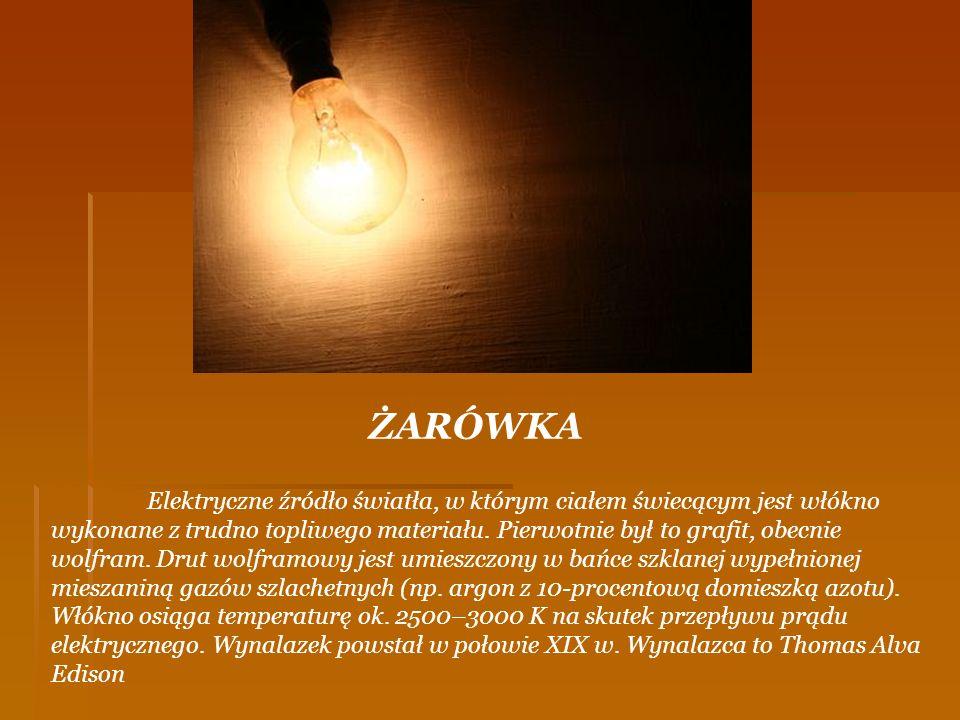 ŻARÓWKA Elektryczne źródło światła, w którym ciałem świecącym jest włókno wykonane z trudno topliwego materiału. Pierwotnie był to grafit, obecnie wol