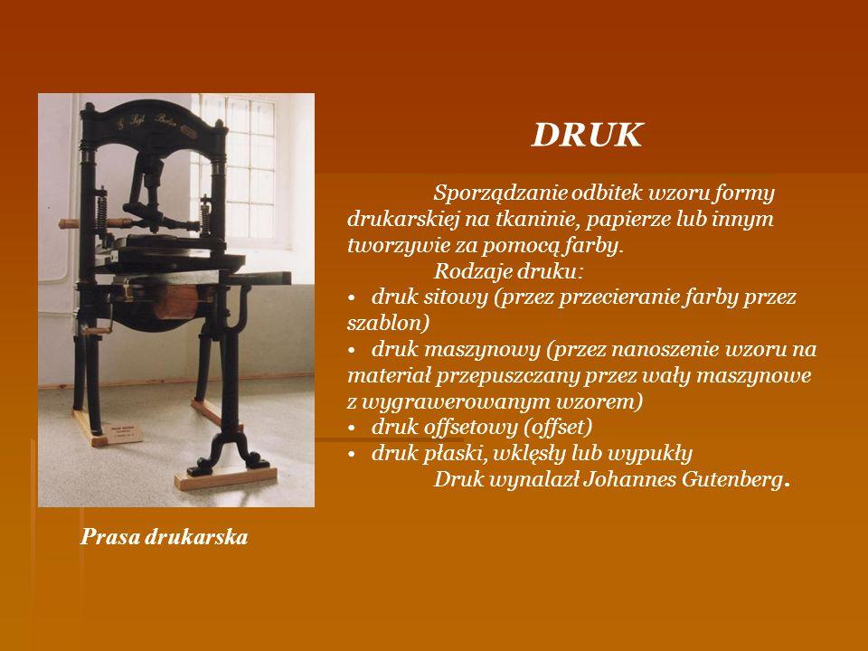 DRUK Prasa drukarska Sporządzanie odbitek wzoru formy drukarskiej na tkaninie, papierze lub innym tworzywie za pomocą farby. Rodzaje druku: druk sitow