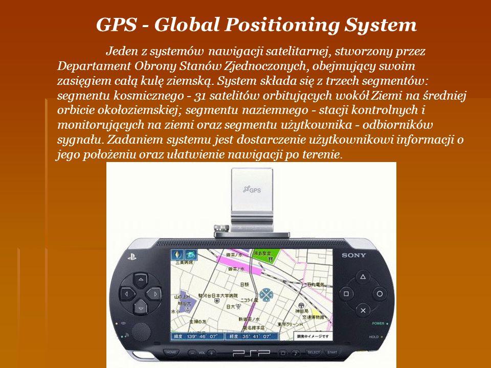 GPS - Global Positioning System Jeden z systemów nawigacji satelitarnej, stworzony przez Departament Obrony Stanów Zjednoczonych, obejmujący swoim zas