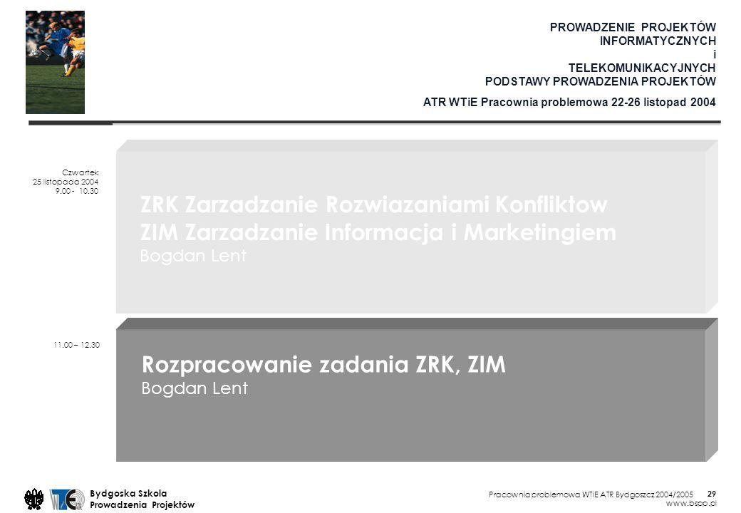 Pracownia problemowa WTiE ATR Bydgoszcz 2004/2005 Bydgoska Szkola Prowadzenia Projektów www.bspp.pl 29 PROWADZENIE PROJEKTÓW INFORMATYCZNYCH i TELEKOM