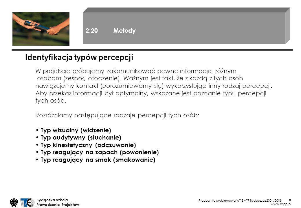 Pracownia problemowa WTiE ATR Bydgoszcz 2004/2005 Bydgoska Szkola Prowadzenia Projektów www.bspp.pl 8 W projekcie próbujemy zakomunikować pewne inform