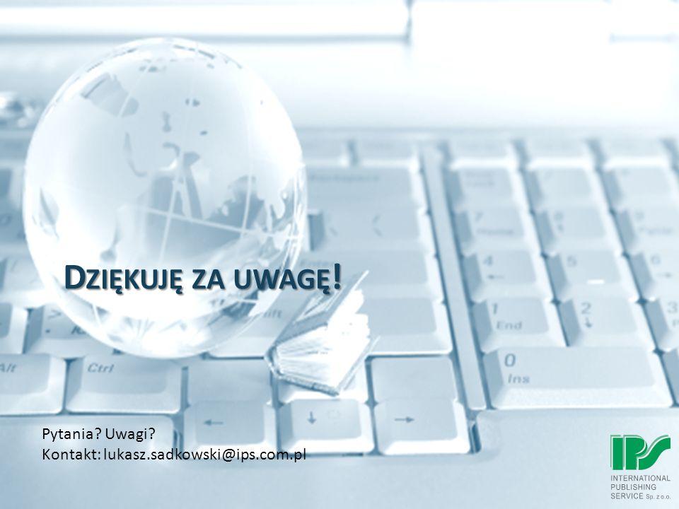 D ZIĘKUJĘ ZA UWAGĘ ! Pytania Uwagi Kontakt: lukasz.sadkowski@ips.com.pl
