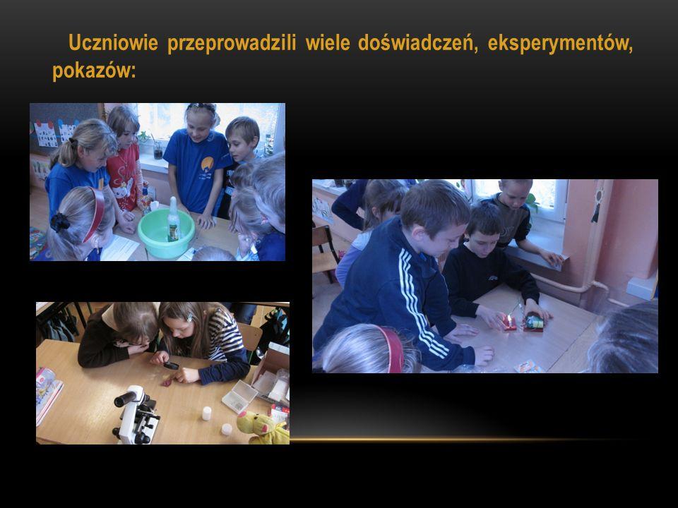 Uczniowie przeprowadzili wiele doświadczeń, eksperymentów, pokazów:
