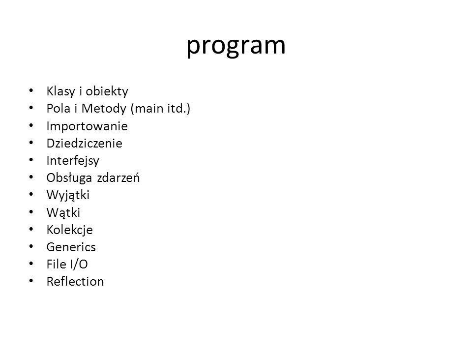 program Klasy i obiekty Pola i Metody (main itd.) Importowanie Dziedziczenie Interfejsy Obsługa zdarzeń Wyjątki Wątki Kolekcje Generics File I/O Refle