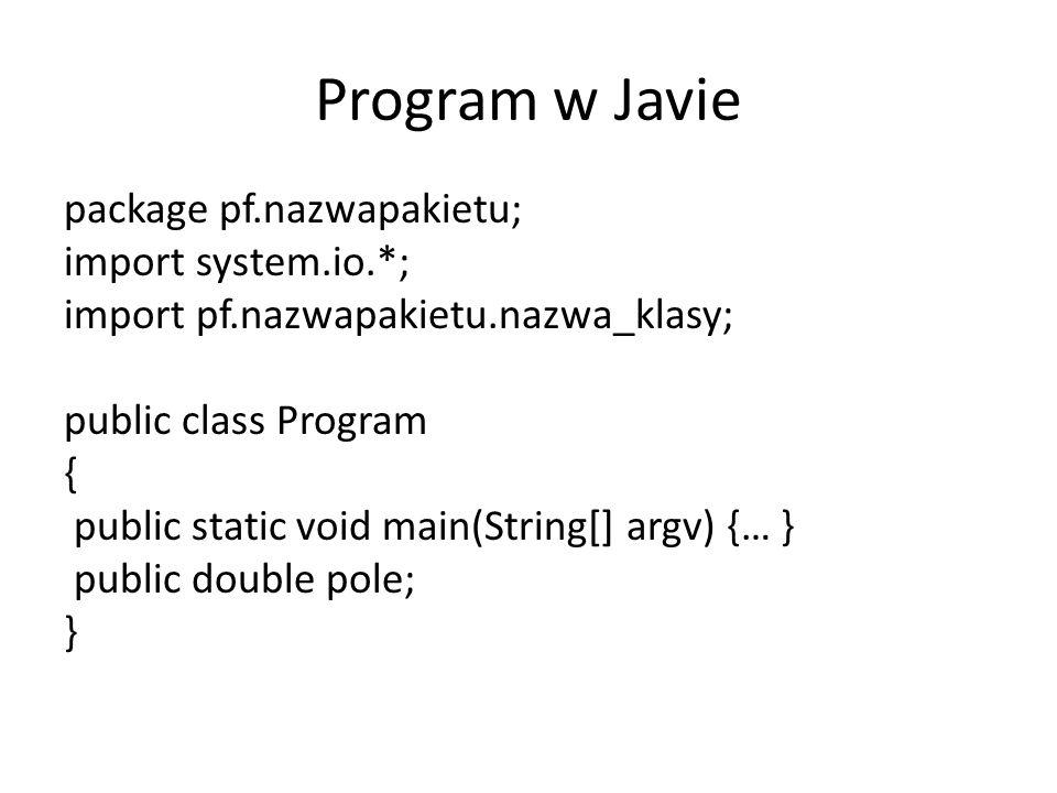 Program w Javie package pf.nazwapakietu; import system.io.*; import pf.nazwapakietu.nazwa_klasy; public class Program { public static void main(String