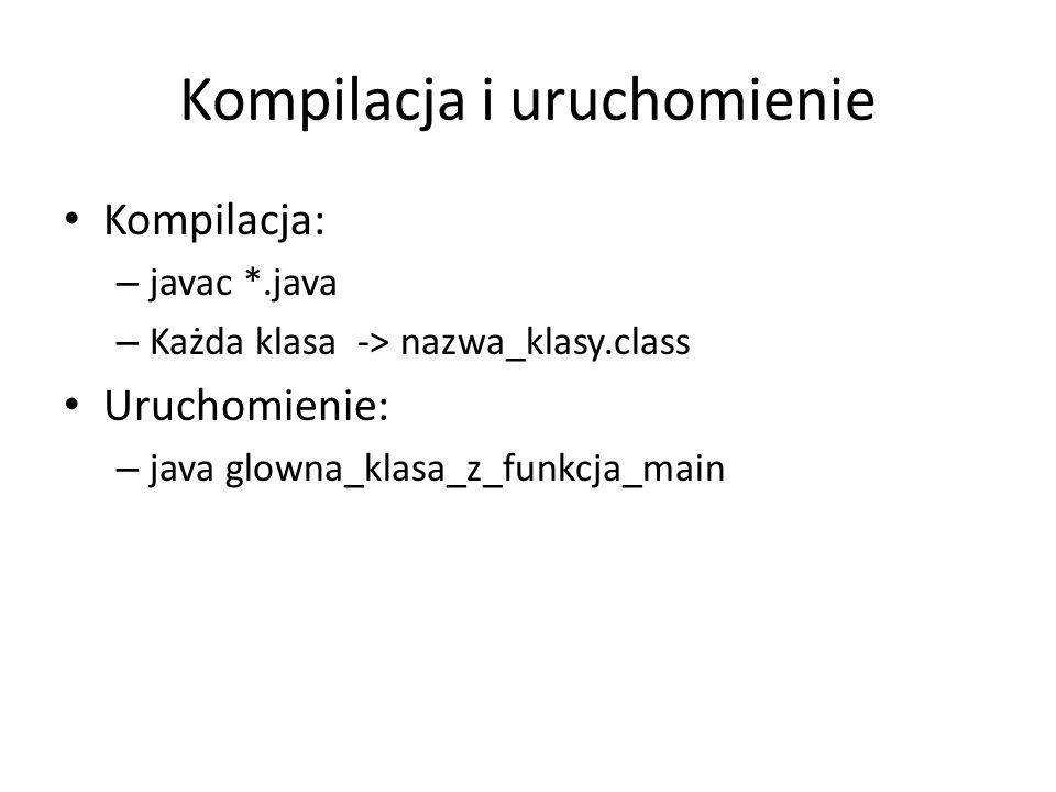 Kompilacja i uruchomienie Kompilacja: – javac *.java – Każda klasa -> nazwa_klasy.class Uruchomienie: – java glowna_klasa_z_funkcja_main