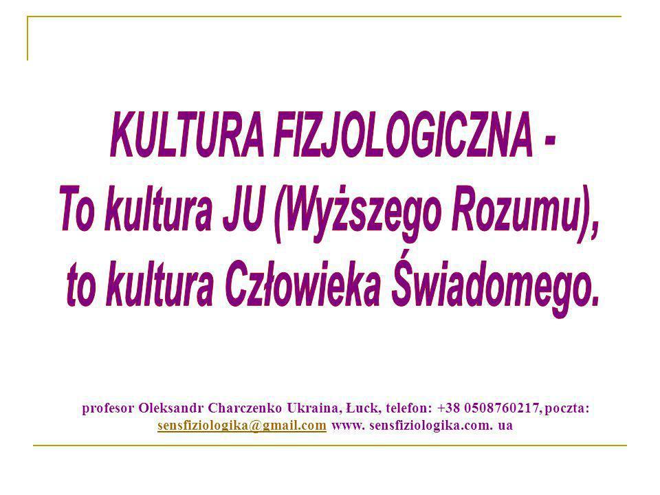 profesor Oleksandr Charczenko Ukraina, Łuck, telefon: +38 0508760217, poczta: sensfiziologika@gmail.com www. sensfiziologika.com. ua sensfiziologika@g