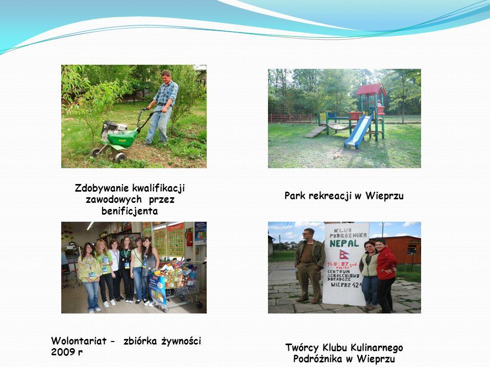 Zdobywanie kwalifikacji zawodowych przez benificjenta Park rekreacji w Wieprzu Wolontariat - zbiórka żywności 2009 r Twórcy Klubu Kulinarnego Podróżni