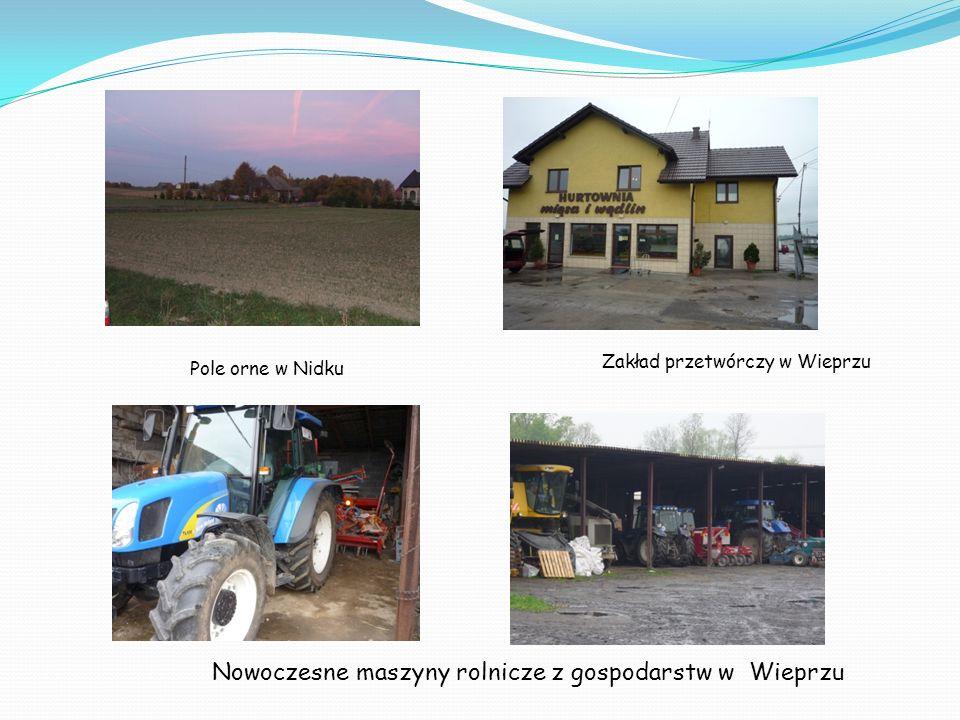 Pole orne w Nidku Zakład przetwórczy w Wieprzu Nowoczesne maszyny rolnicze z gospodarstw w Wieprzu