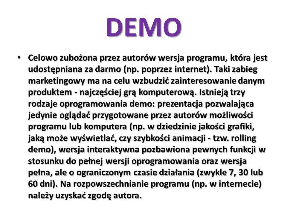 DEMO Celowo zubożona przez autorów wersja programu, która jest udostępniana za darmo (np. poprzez internet). Taki zabieg marketingowy ma na celu wzbud