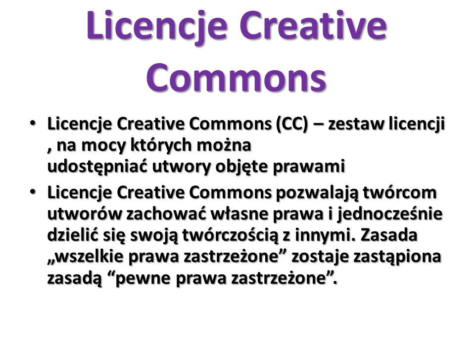 Licencje Creative Commons Licencje Creative Commons (CC) – zestaw licencji, na mocy których można udostępniać utwory objęte prawami Licencje Creative