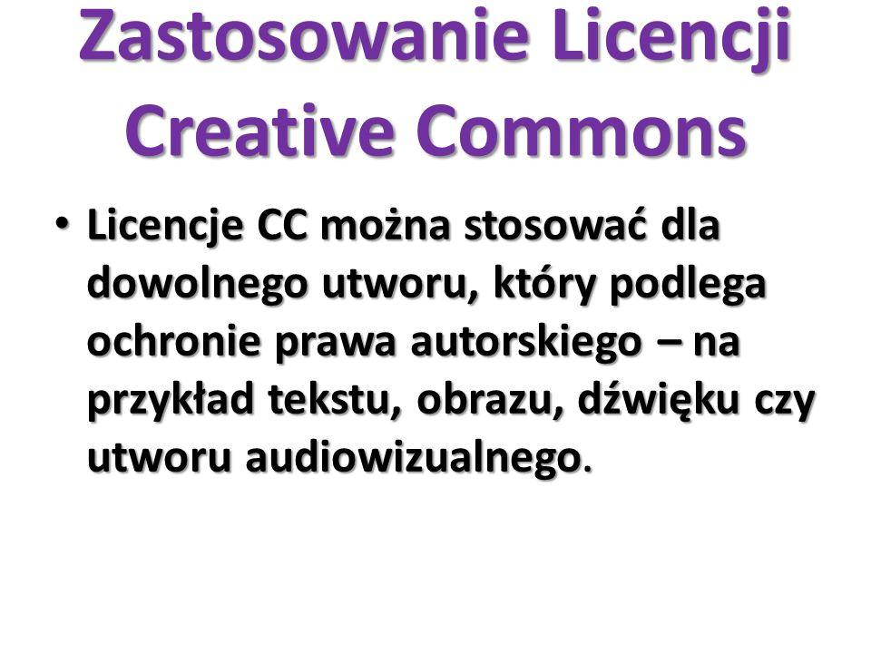 Zastosowanie Licencji Creative Commons Licencje CC można stosować dla dowolnego utworu, który podlega ochronie prawa autorskiego – na przykład tekstu,