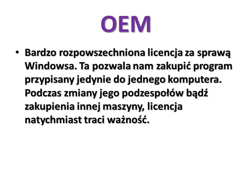 OEM Bardzo rozpowszechniona licencja za sprawą Windowsa. Ta pozwala nam zakupić program przypisany jedynie do jednego komputera. Podczas zmiany jego p