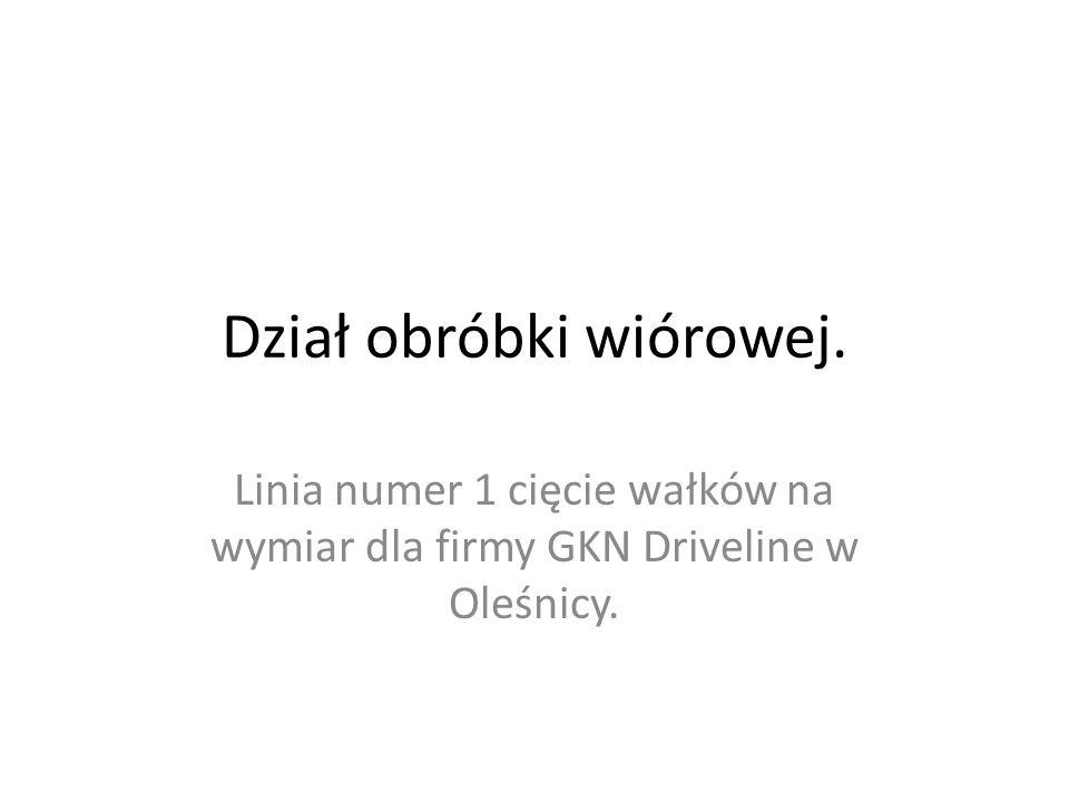 Dział obróbki wiórowej. Linia numer 1 cięcie wałków na wymiar dla firmy GKN Driveline w Oleśnicy.