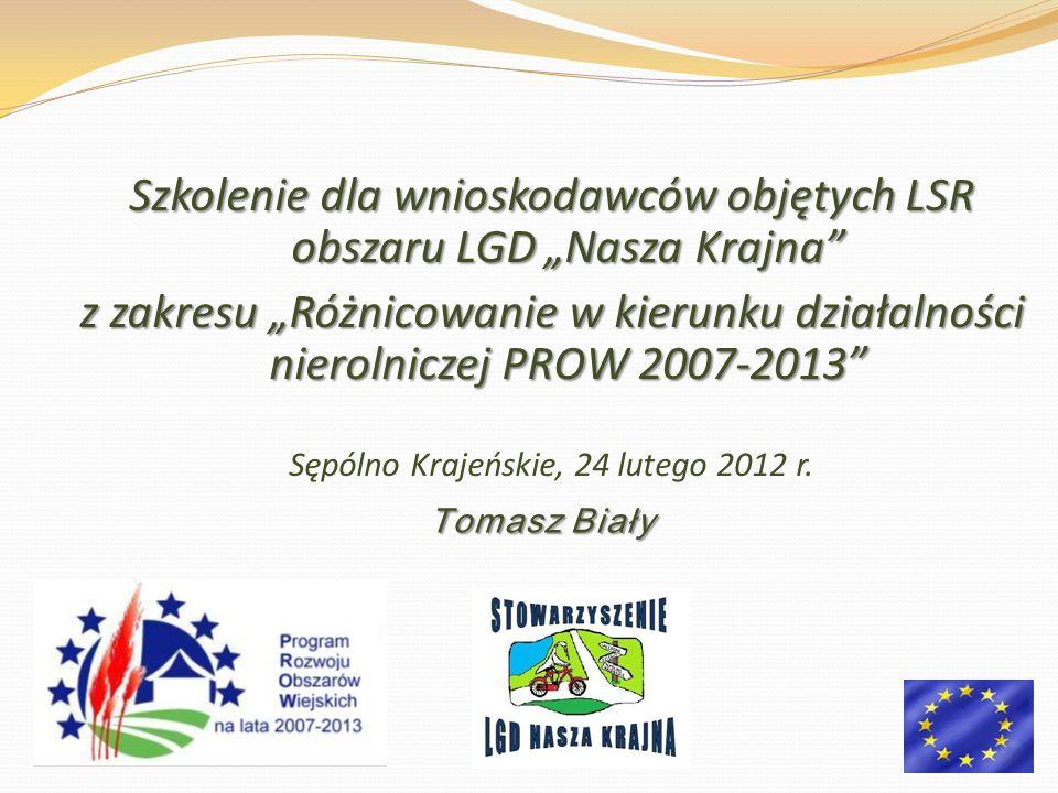Szkolenie dla wnioskodawców objętych LSR obszaru LGD Nasza Krajna z zakresu Różnicowanie w kierunku działalności nierolniczej PROW 2007-2013 Sępólno Krajeńskie, 24 lutego 2012 r.