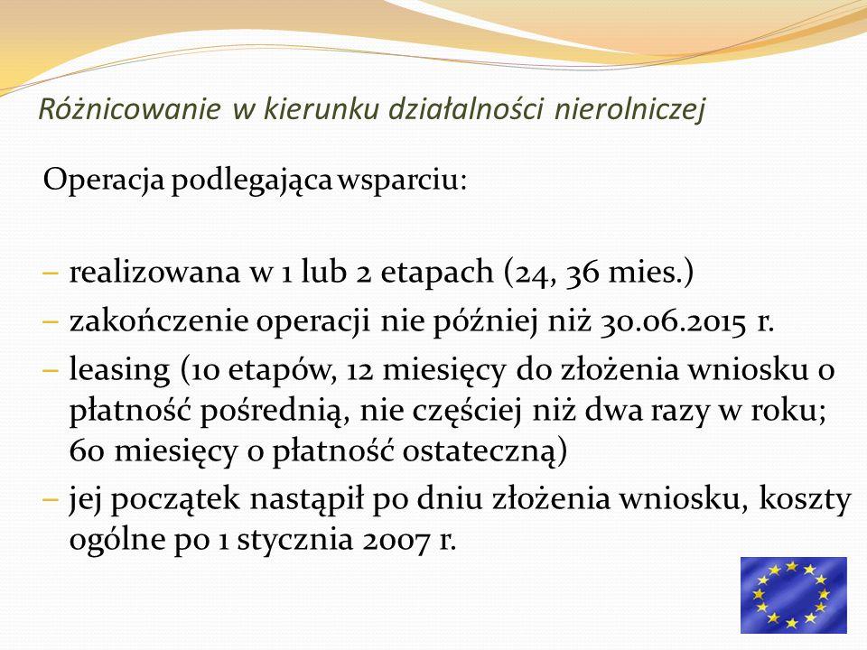 Operacja podlegająca wsparciu: – realizowana w 1 lub 2 etapach (24, 36 mies.) – zakończenie operacji nie później niż 30.06.2015 r.