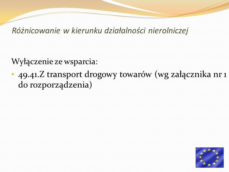 Wyłączenie ze wsparcia: 49.41.Z transport drogowy towarów (wg załącznika nr 1 do rozporządzenia) Różnicowanie w kierunku działalności nierolniczej