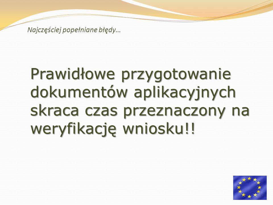 Najczęściej popełniane błędy… Prawidłowe przygotowanie dokumentów aplikacyjnych skraca czas przeznaczony na weryfikację wniosku!!