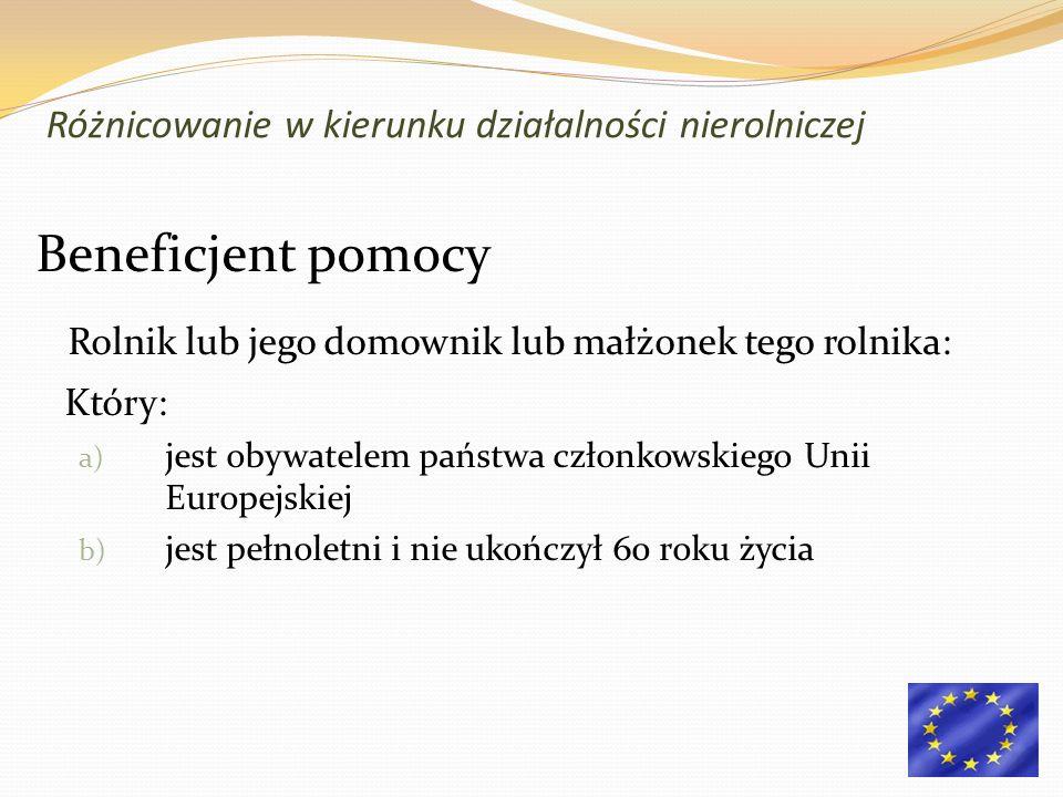 Beneficjent pomocy Rolnik lub jego domownik lub małżonek tego rolnika: Który: a) jest obywatelem państwa członkowskiego Unii Europejskiej b) jest pełnoletni i nie ukończył 60 roku życia Różnicowanie w kierunku działalności nierolniczej