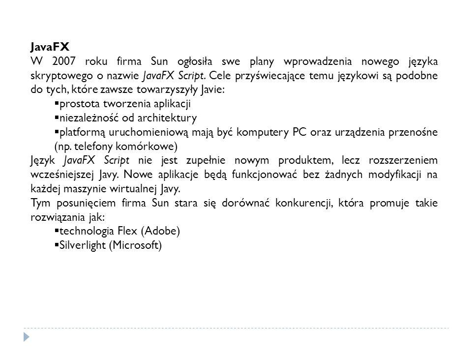 JavaFX W 2007 roku firma Sun ogłosiła swe plany wprowadzenia nowego języka skryptowego o nazwie JavaFX Script. Cele przyświecające temu językowi są po