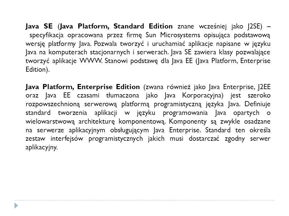 Java SE (Java Platform, Standard Edition znane wcześniej jako J2SE) – specyfikacja opracowana przez firmę Sun Microsystems opisująca podstawową wersję