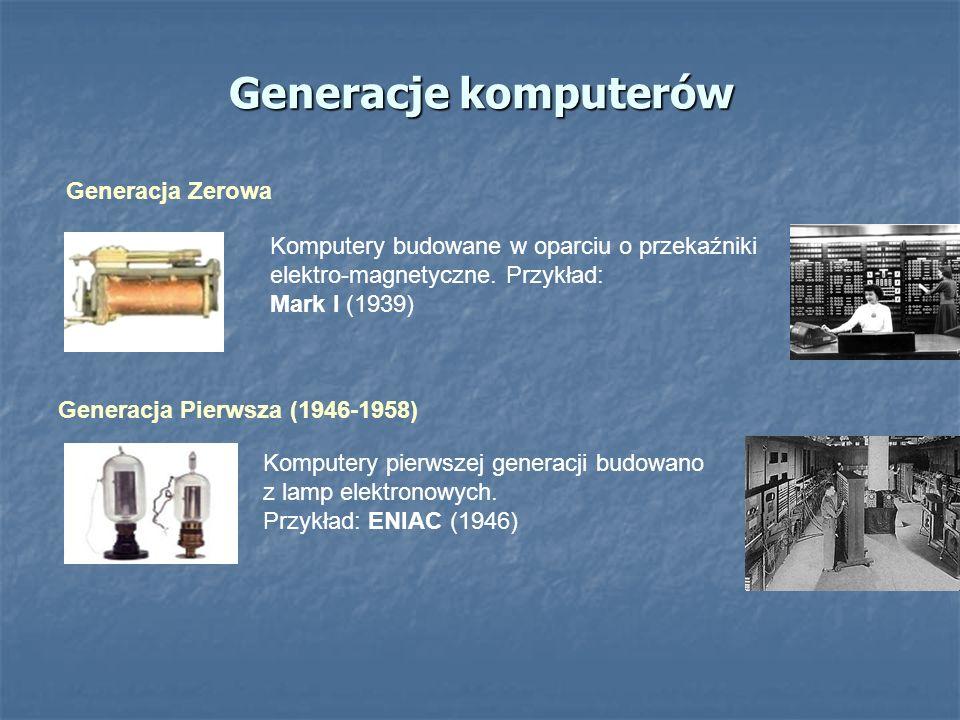 Generacje komputerów Generacja Zerowa Komputery budowane w oparciu o przekaźniki elektro-magnetyczne. Przykład: Mark I (1939) Generacja Pierwsza (1946
