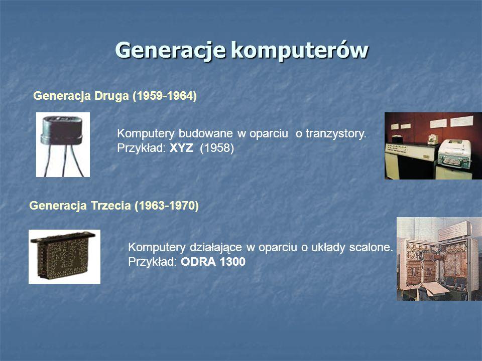 Generacje komputerów Generacja Druga (1959-1964) Generacja Trzecia (1963-1970) Komputery budowane w oparciu o tranzystory. Przykład: XYZ (1958) Komput