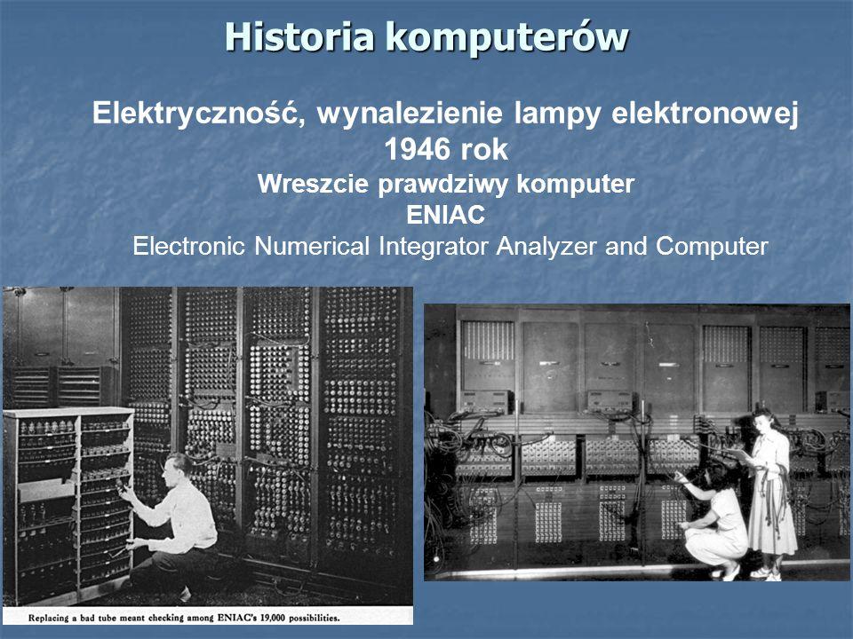 Historia komputerów Elektryczność, wynalezienie lampy elektronowej 1946 rok Wreszcie prawdziwy komputer ENIAC Electronic Numerical Integrator Analyzer