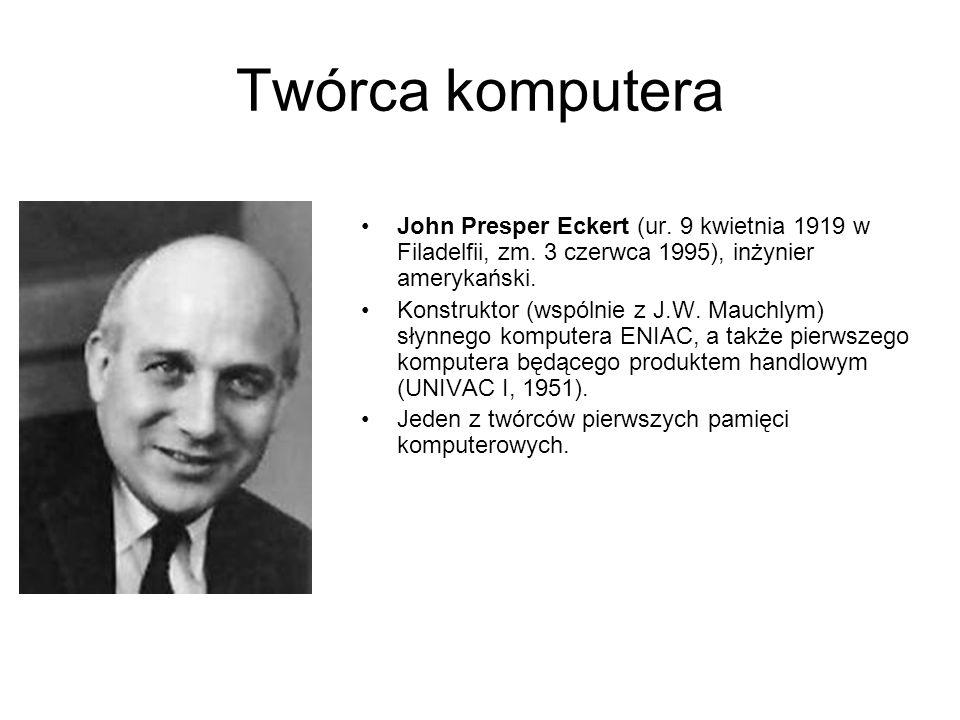 Twórca komputera John Presper Eckert (ur.9 kwietnia 1919 w Filadelfii, zm.