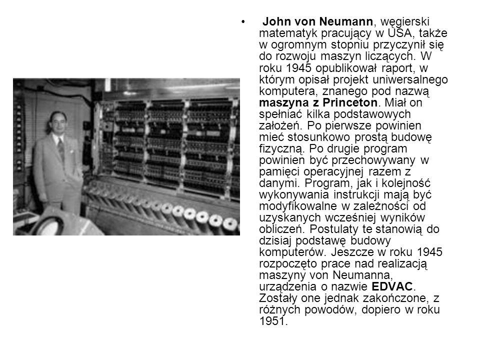 John von Neumann, węgierski matematyk pracujący w USA, także w ogromnym stopniu przyczynił się do rozwoju maszyn liczących.